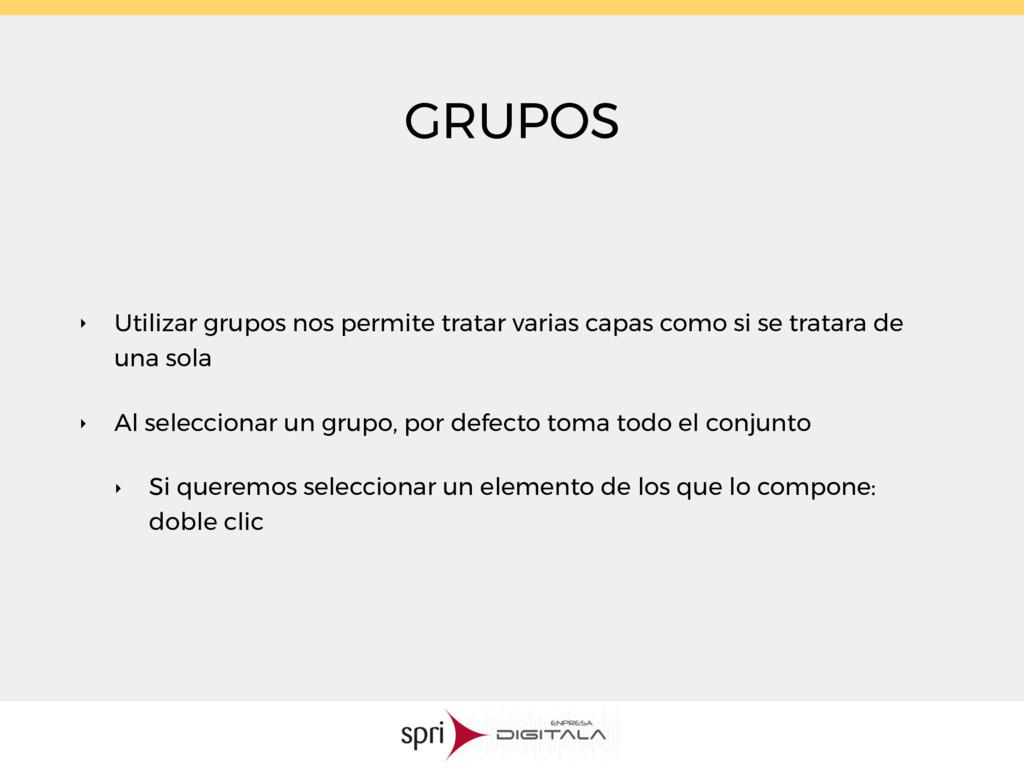 GRUPOS ‣ Utilizar grupos nos permite tratar var...