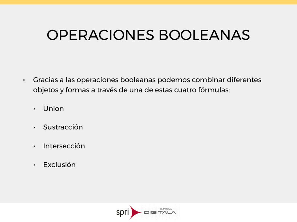 OPERACIONES BOOLEANAS ‣ Gracias a las operacion...