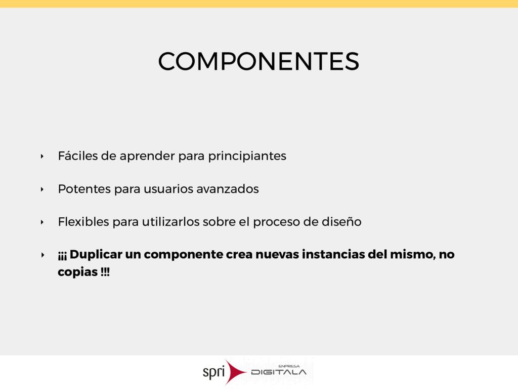 COMPONENTES ‣ Fáciles de aprender para principi...