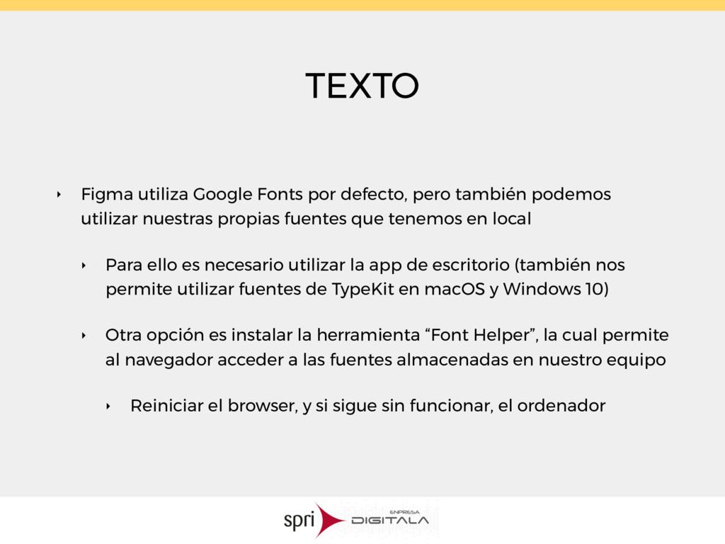 TEXTO ‣ Figma utiliza Google Fonts por defecto,...