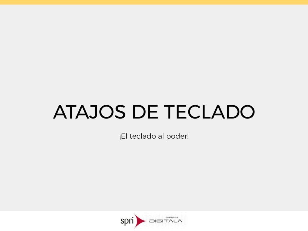 ATAJOS DE TECLADO ¡El teclado al poder!