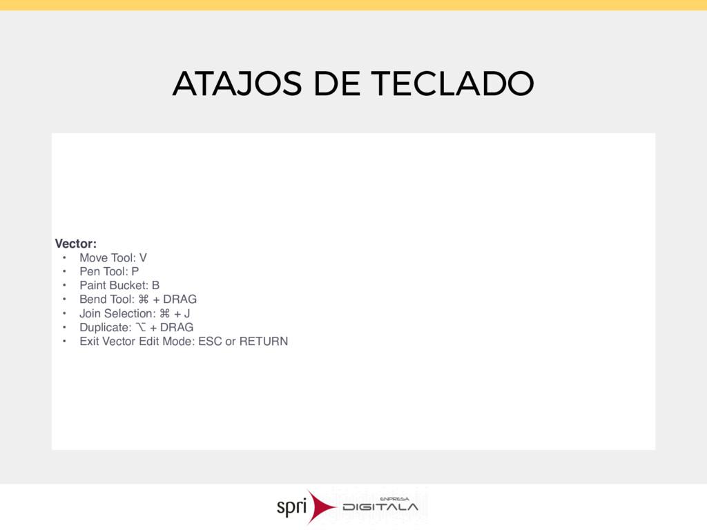 ATAJOS DE TECLADO Vector: • Move Tool: V • Pen ...