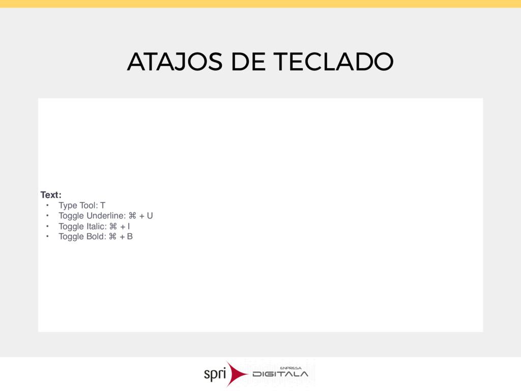ATAJOS DE TECLADO Text: • Type Tool: T • Toggle...