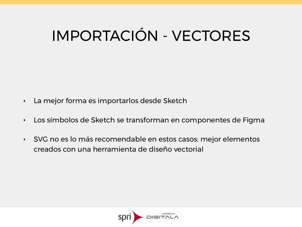 IMPORTACIÓN - VECTORES ‣ La mejor forma es impo...