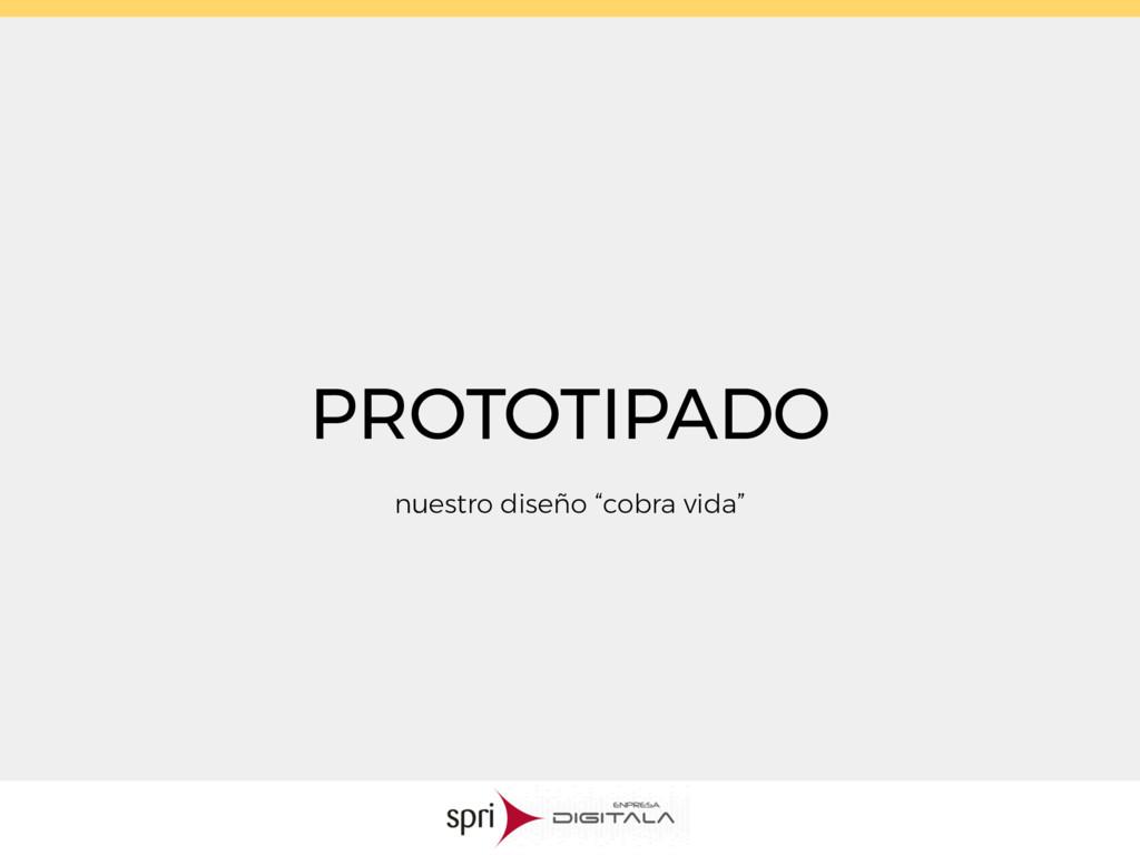 "PROTOTIPADO nuestro diseño ""cobra vida"""
