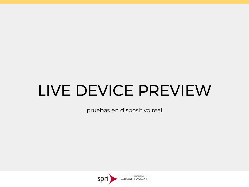 LIVE DEVICE PREVIEW pruebas en dispositivo real