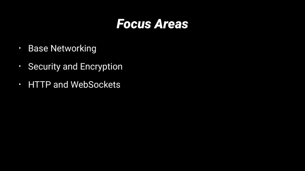 Focus Areas • Base Networking • Security and En...