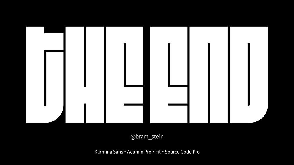 THE END Karmina Sans • Acumin Pro • Fit • Sourc...