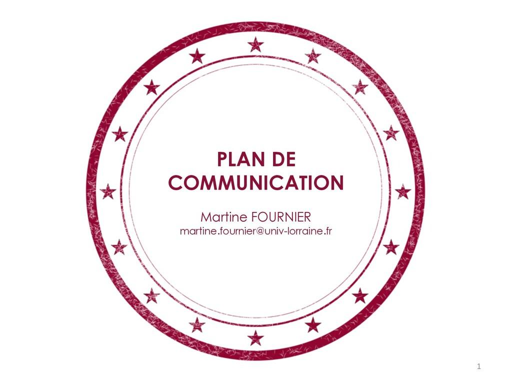 PLAN DE COMMUNICATION Martine FOURNIER martine....
