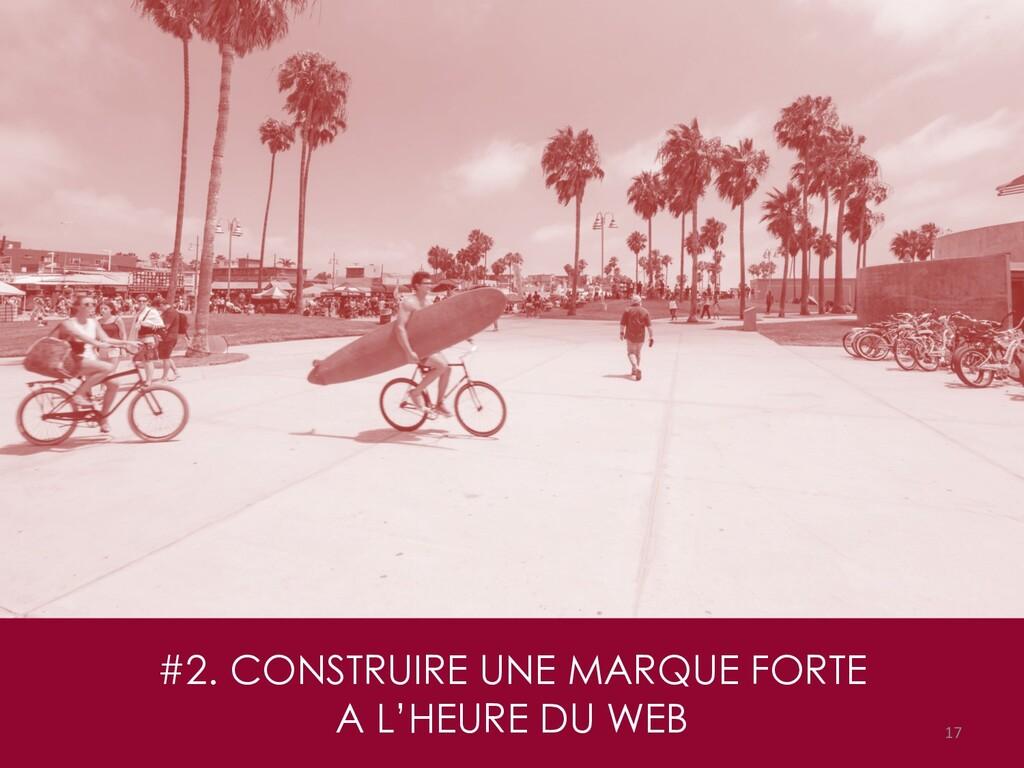 #2. CONSTRUIRE UNE MARQUE FORTE A L'HEURE DU WE...