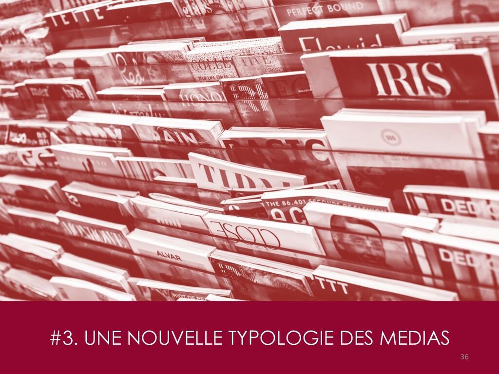 #3. UNE NOUVELLE TYPOLOGIE DES MEDIAS 36