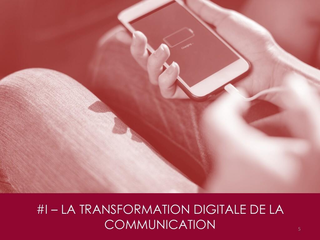 #I – LA TRANSFORMATION DIGITALE DE LA COMMUNICA...