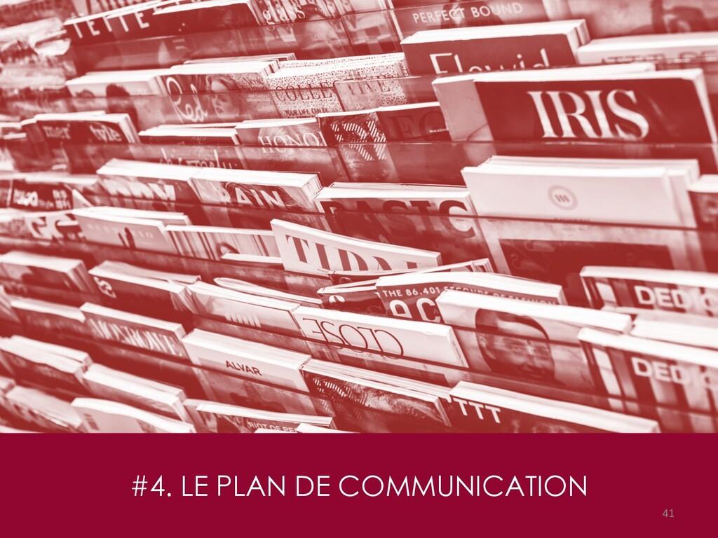 #4. LE PLAN DE COMMUNICATION 41