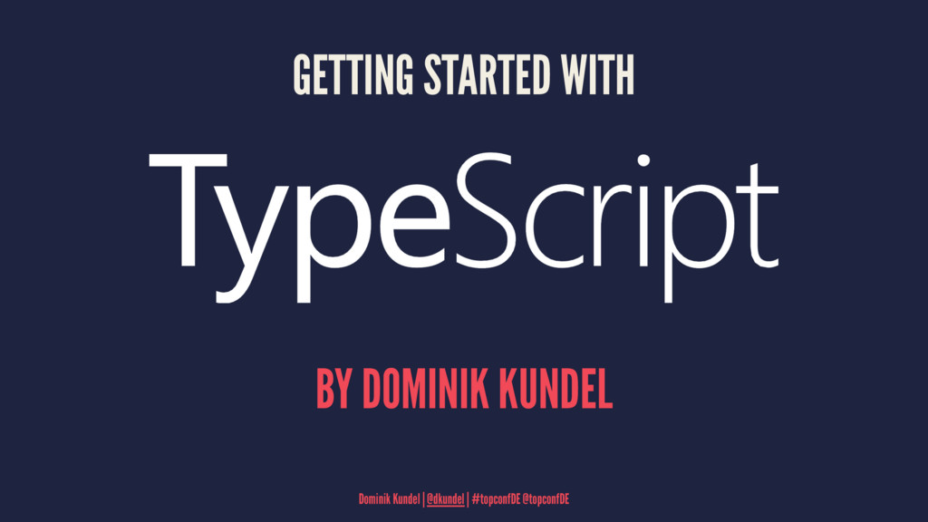 GETTING STARTED WITH BY DOMINIK KUNDEL Dominik ...