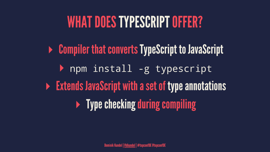 WHAT DOES TYPESCRIPT OFFER? ▸ Compiler that con...