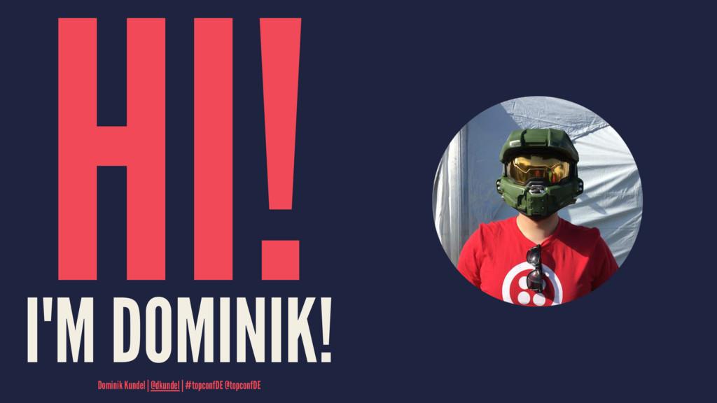 HI! I'M DOMINIK! Dominik Kundel   @dkundel   #t...