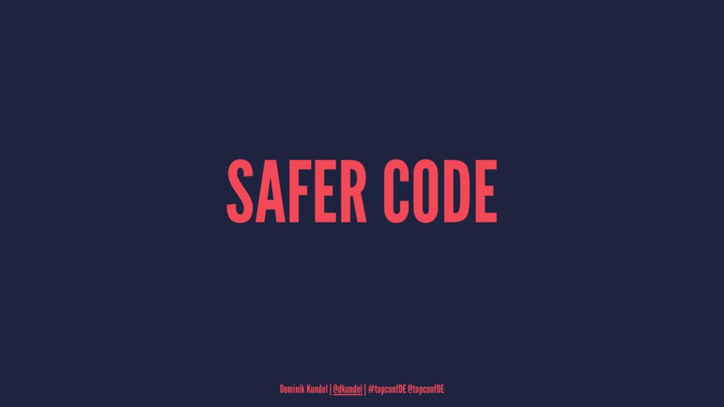 SAFER CODE Dominik Kundel   @dkundel   #topconf...