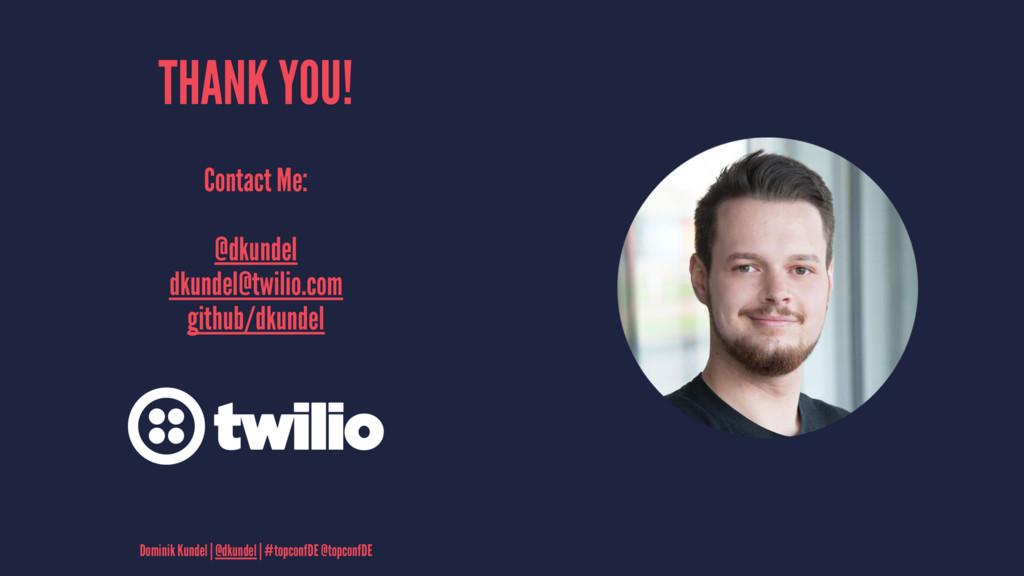 THANK YOU! Contact Me: @dkundel dkundel@twilio....
