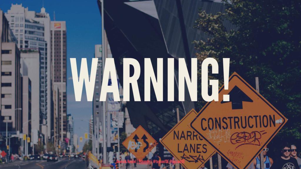 WARNING! Dominik Kundel   @dkundel   #topconfDE...