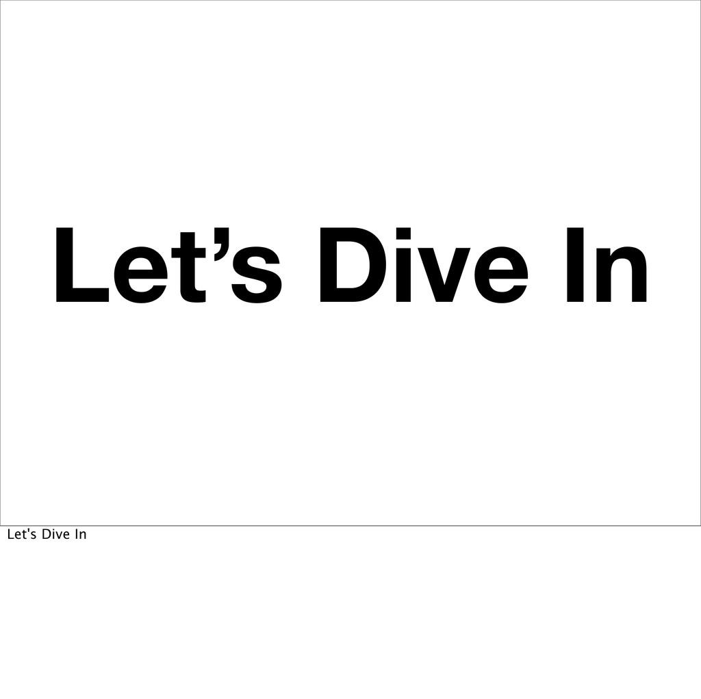 Let's Dive In Let's Dive In
