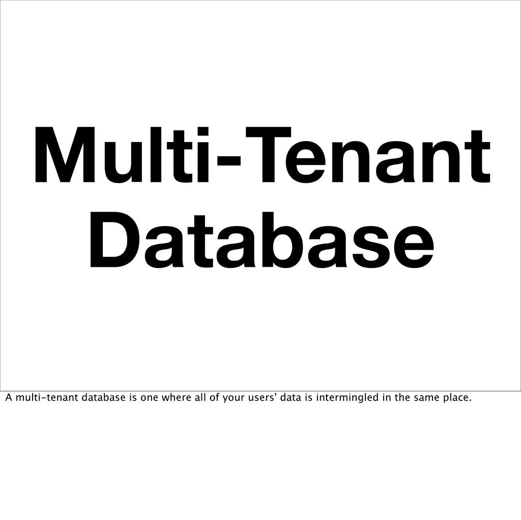 Multi-Tenant Database A multi-tenant database i...