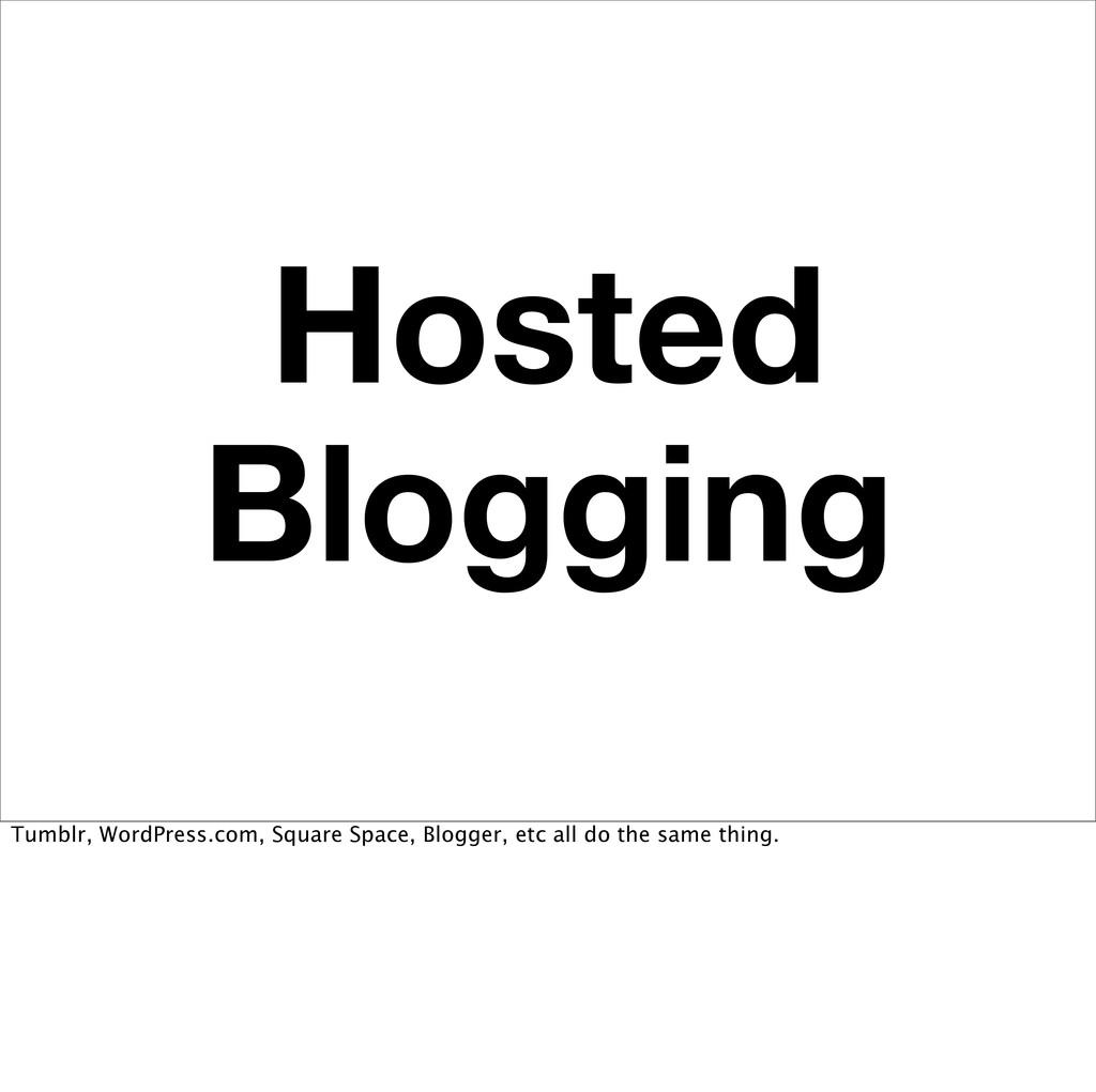Hosted Blogging Tumblr, WordPress.com, Square S...