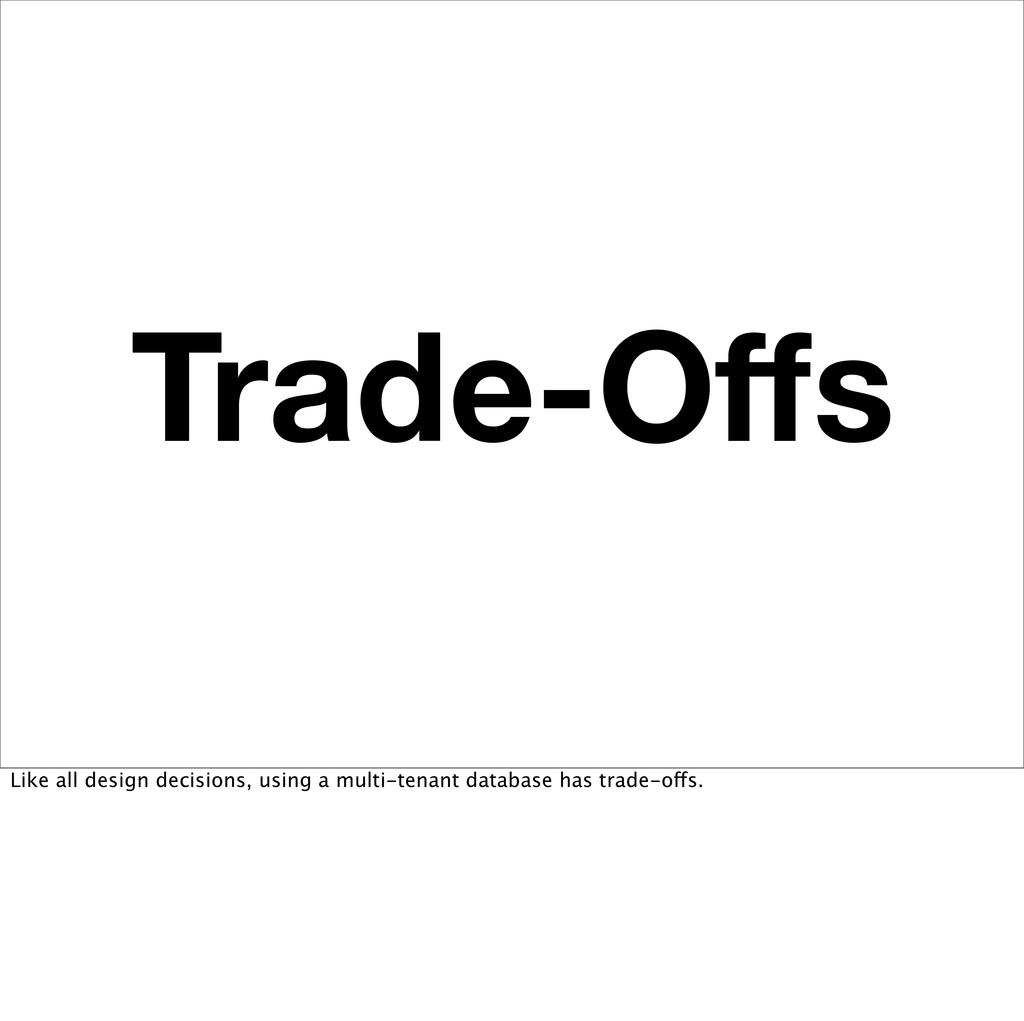 Trade-Offs Like all design decisions, using a mu...