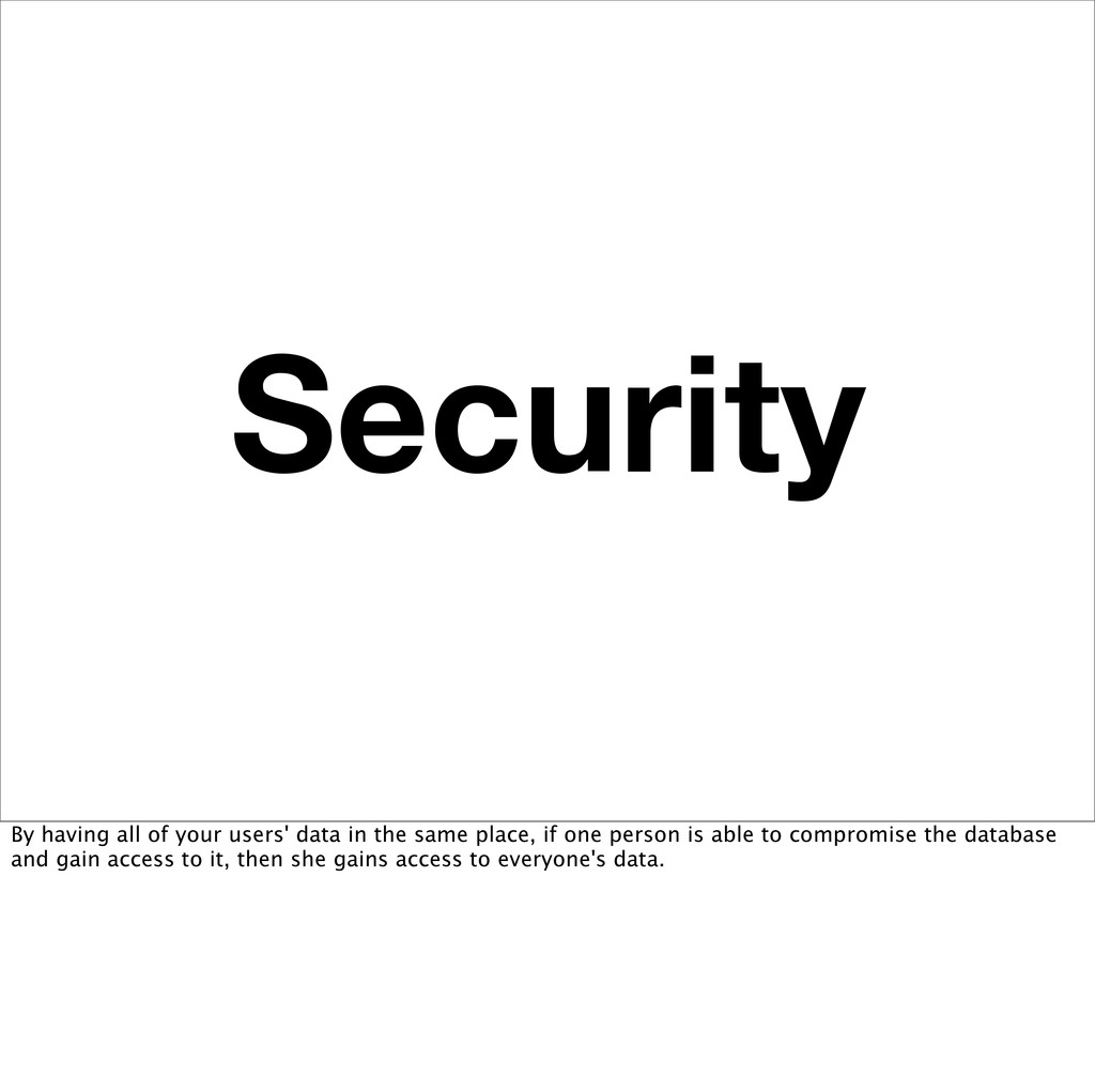 Security By having all of your users' data in t...
