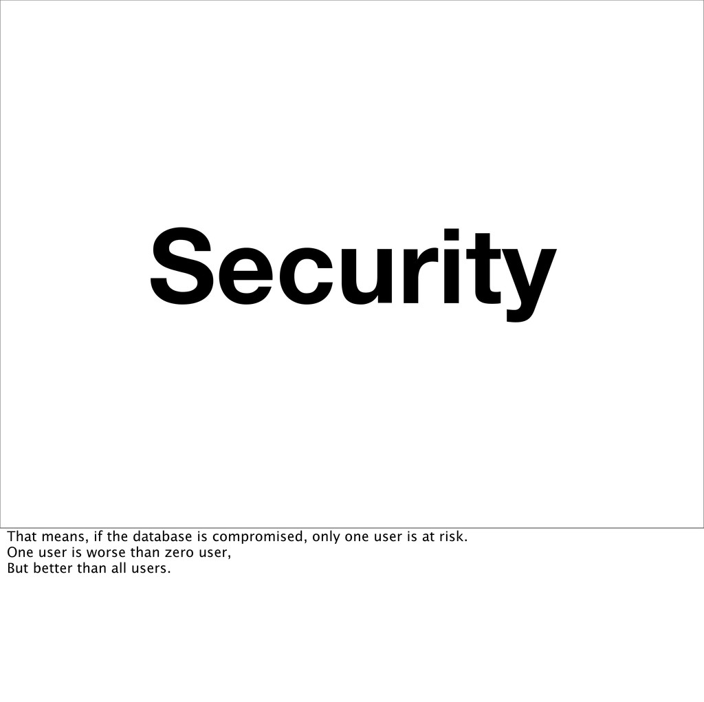 Security That means, if the database is comprom...