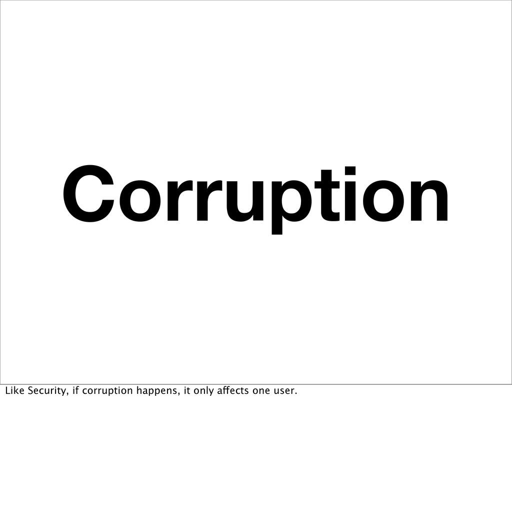 Corruption Like Security, if corruption happens...