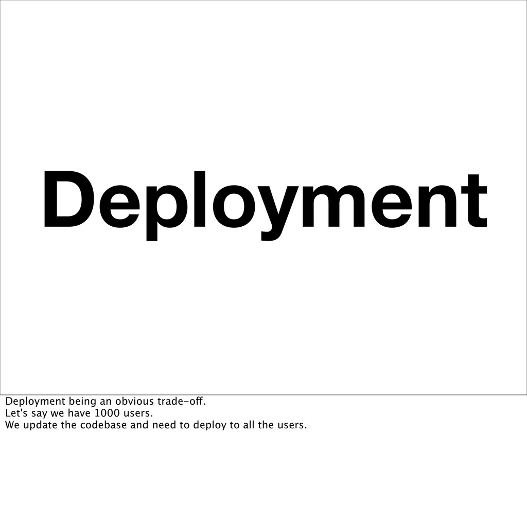 Deployment Deployment being an obvious trade-of...