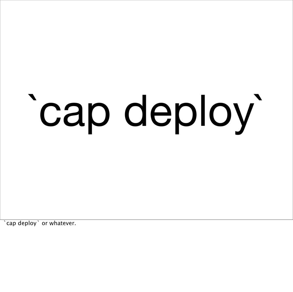 `cap deploy` `cap deploy` or whatever.