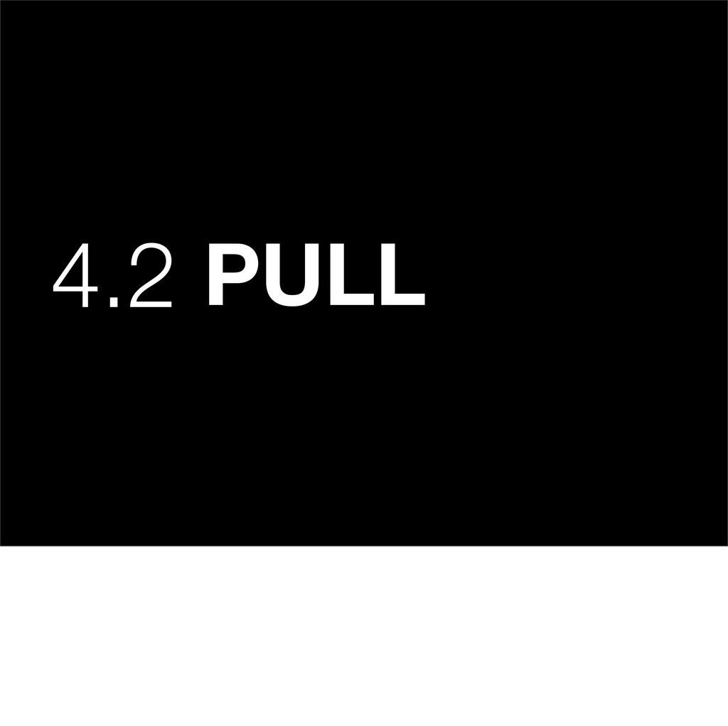 4.2 PULL