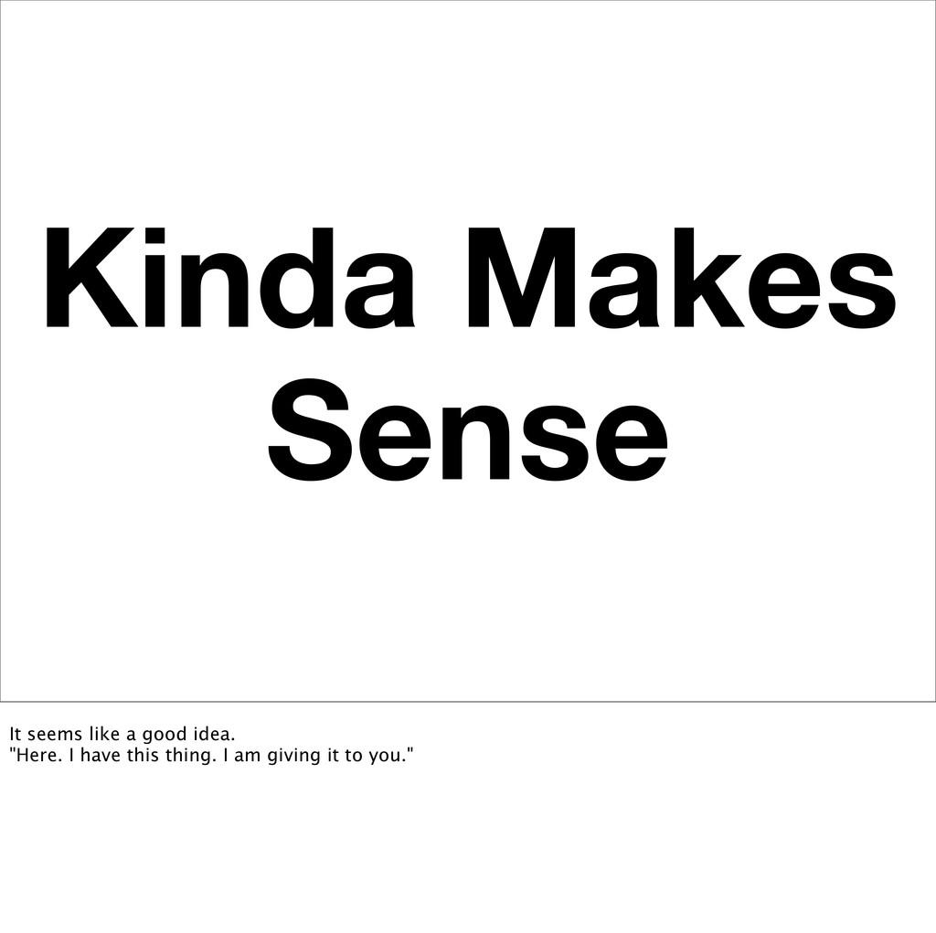 """Kinda Makes Sense It seems like a good idea. """"H..."""