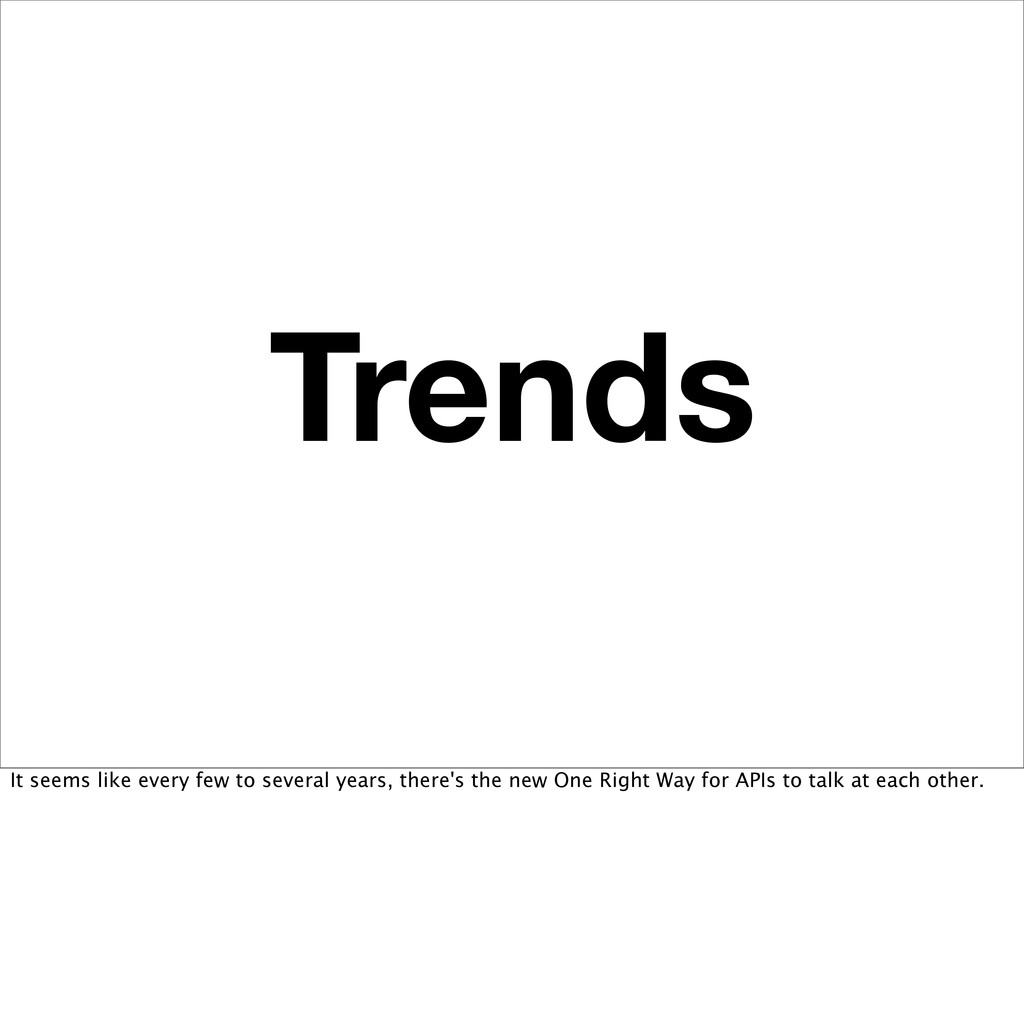 Trends It seems like every few to several years...
