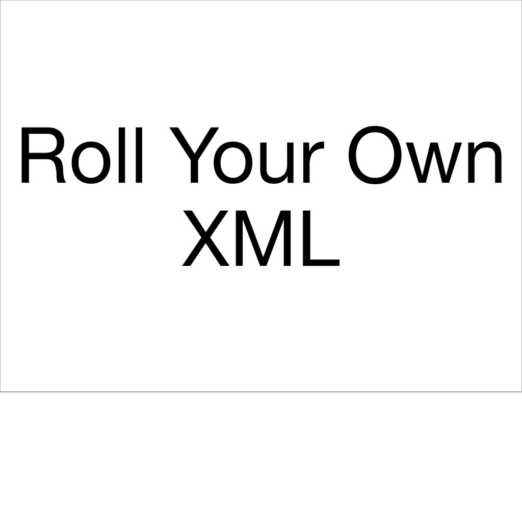 Roll Your Own XML