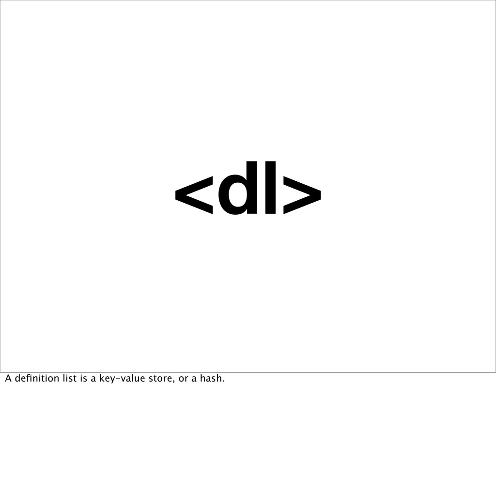 <dl> A definition list is a key-value store, or ...