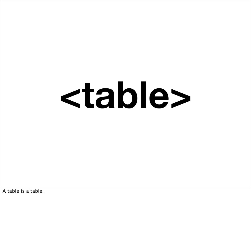 <table> A table is a table.