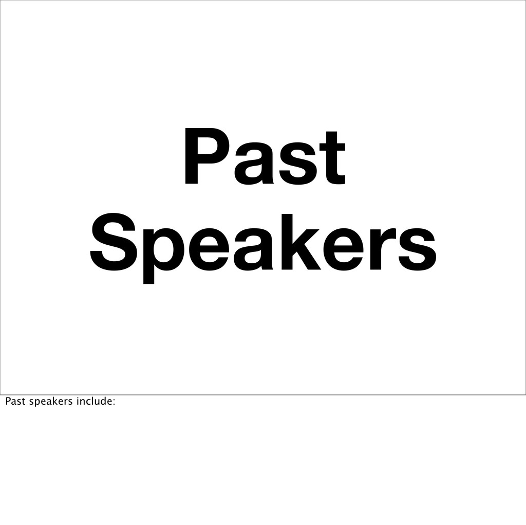 Past Speakers Past speakers include: