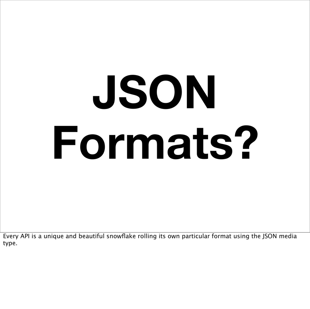 JSON Formats? Every API is a unique and beautif...
