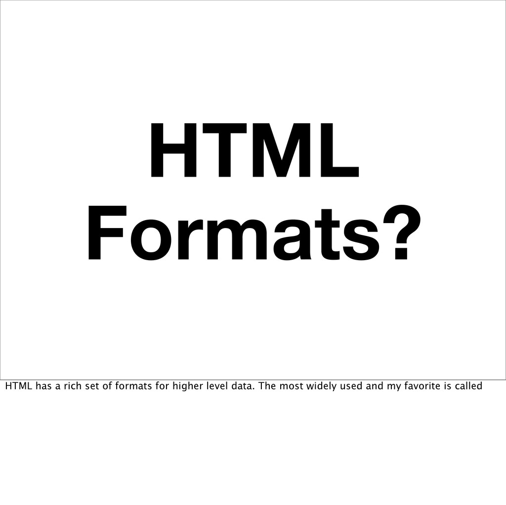 HTML Formats? HTML has a rich set of formats fo...