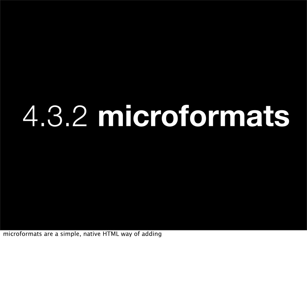 4.3.2 microformats microformats are a simple, n...