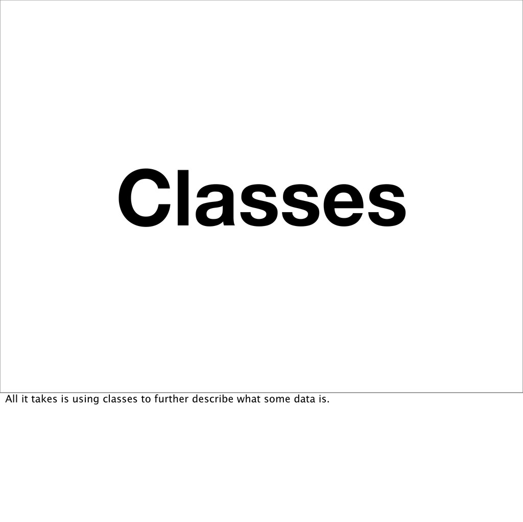 Classes All it takes is using classes to furthe...