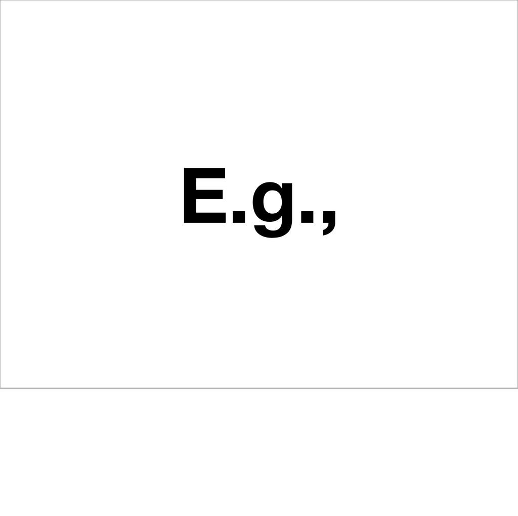 E.g.,