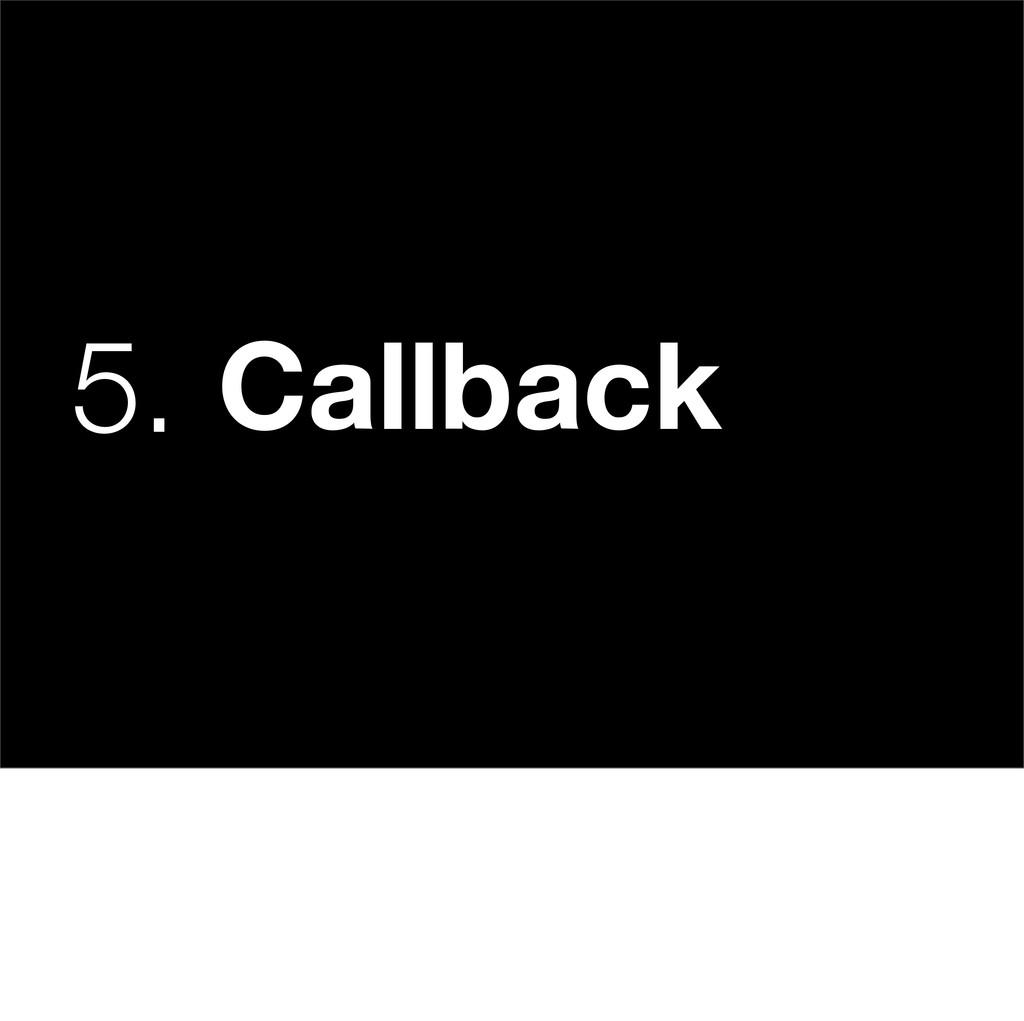 5. Callback