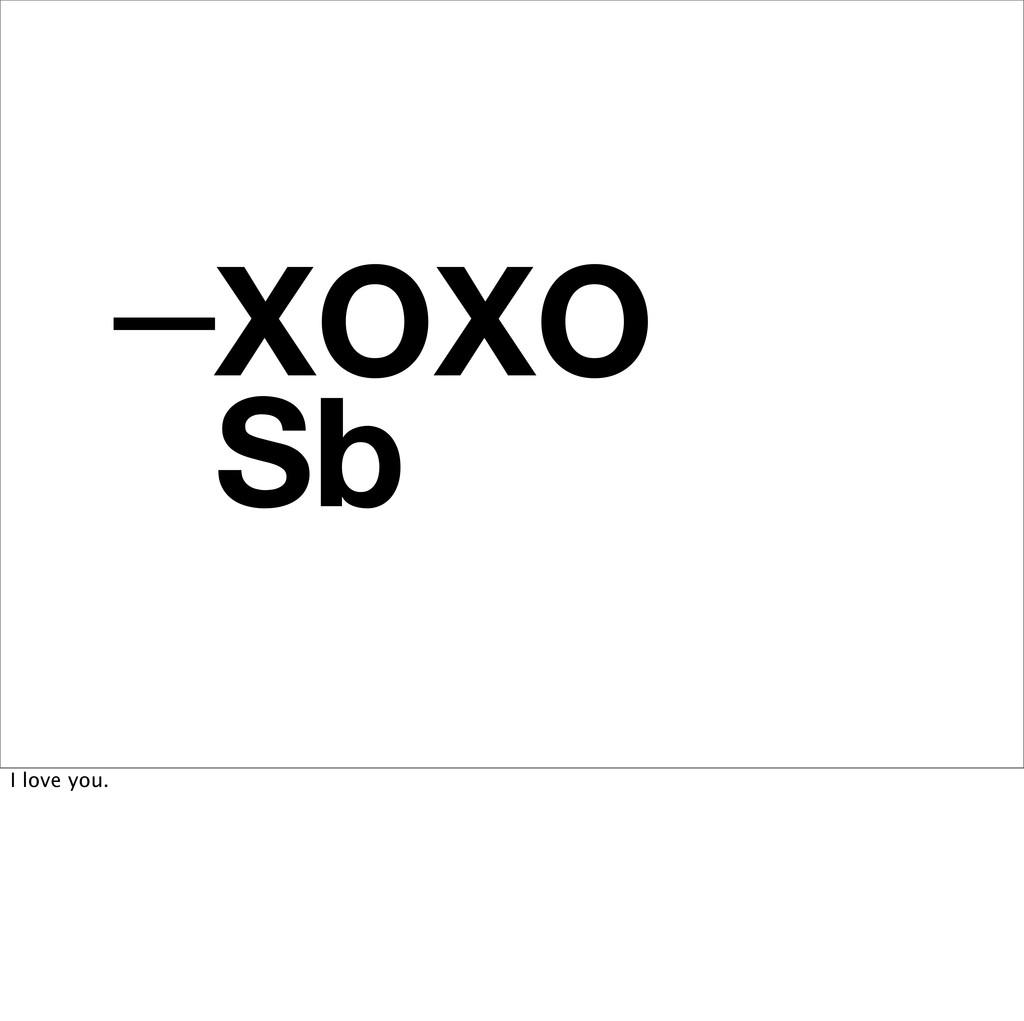— XOXO Sb I love you.