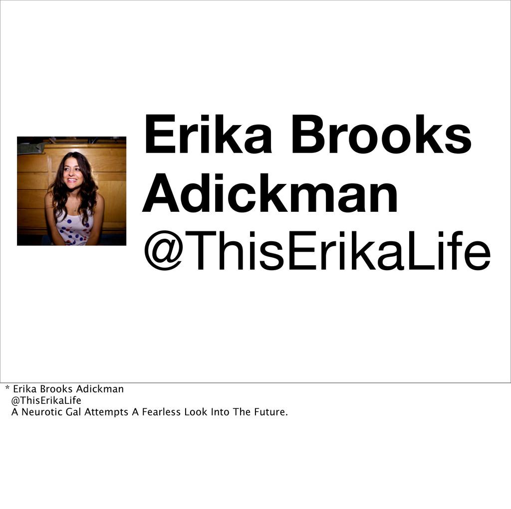 Erika Brooks Adickman @ThisErikaLife * Erika Br...