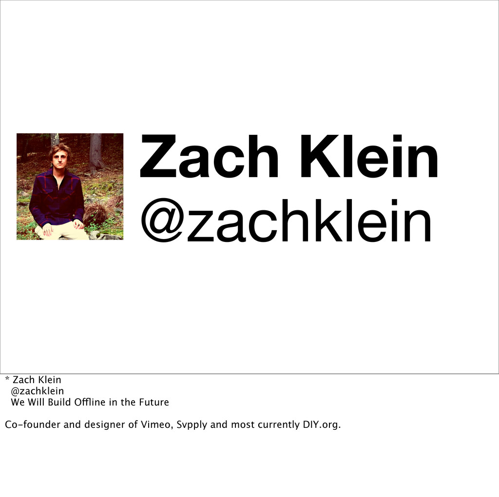 Zach Klein @zachklein * Zach Klein @zachklein W...