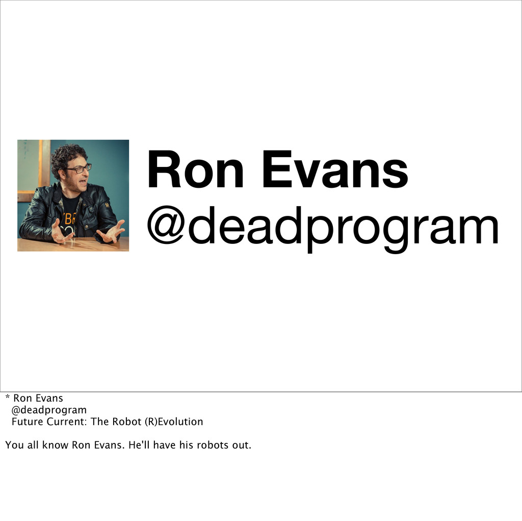 Ron Evans @deadprogram * Ron Evans @deadprogram...