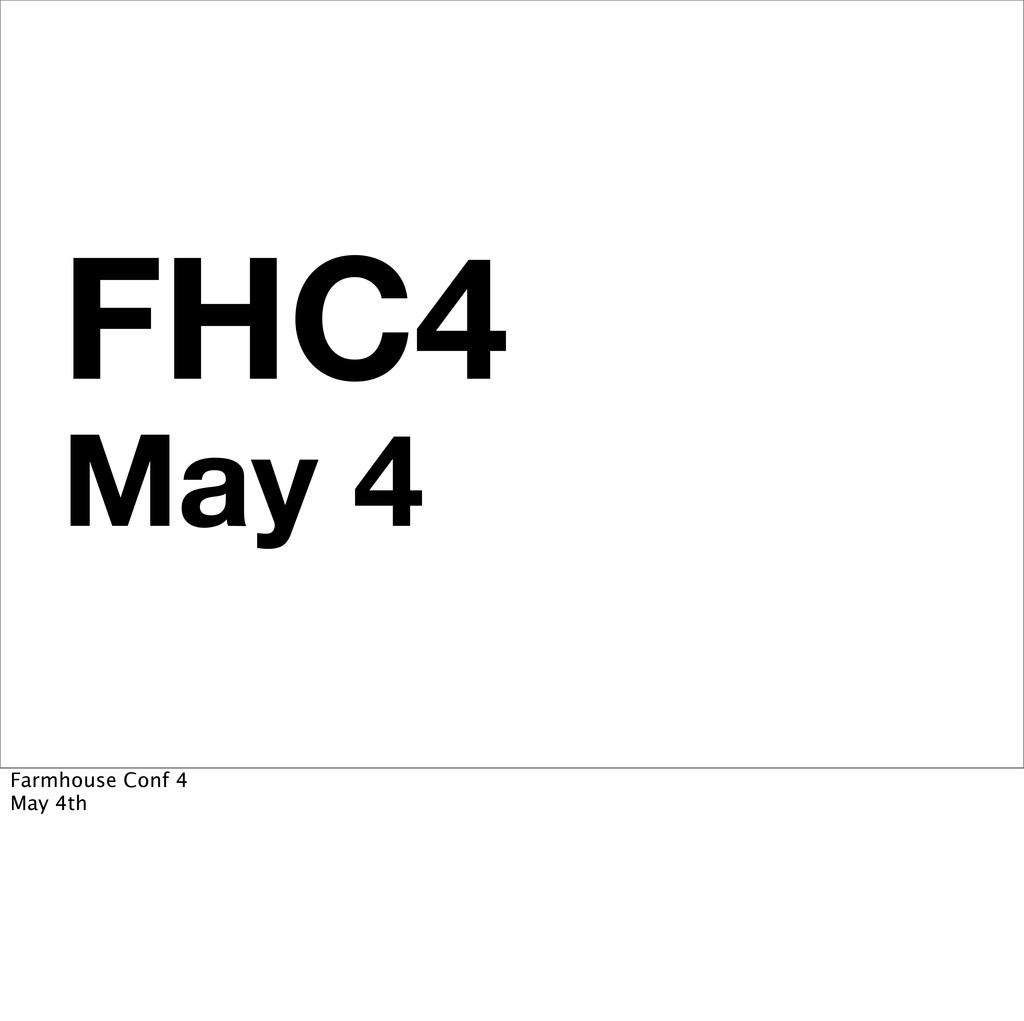 FHC4 May 4 Farmhouse Conf 4 May 4th